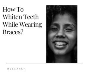 How To Whiten Teeth While Wearing Braces