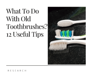 What To Do With Old Toothbrushes?