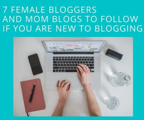 7 Female Bloggers and Mom Blogs to Follow if you are new to blogging