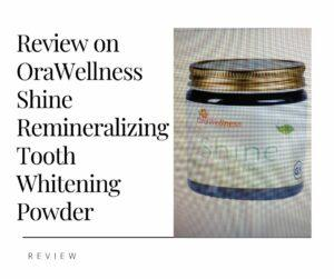 Review on OraWellness Shine Remineralizing Tooth Whitening Powder