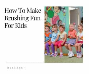 How To Make Brushing Fun For Kids